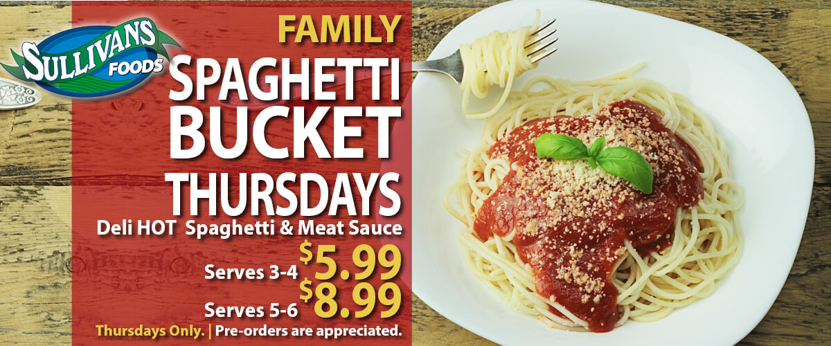 Sullivan's Foods Thursday Spaghetti and Meat Sauce Bucket Specials! Feed 3-4 for $5.99 or 5-6 for $8.99!